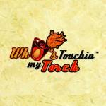 Whos touchin my torch 1